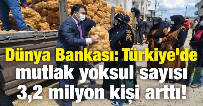 Dünya Bankası: Türkiye'de mutlak yoksul sayısı 3,2 milyon kişi arttı.