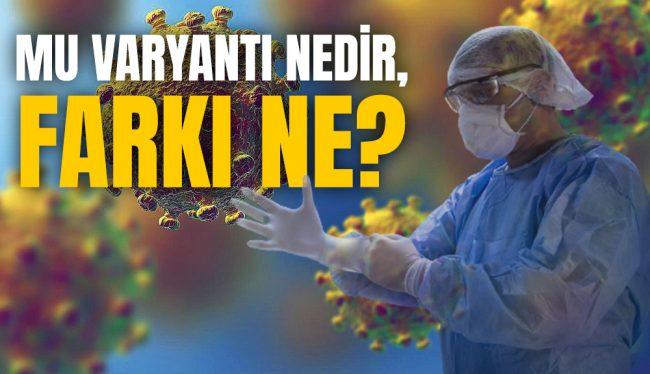 Mu varyantı nedir, diğer varyantlardan farkı ne, Türkiye'de Mu varyantı var m?